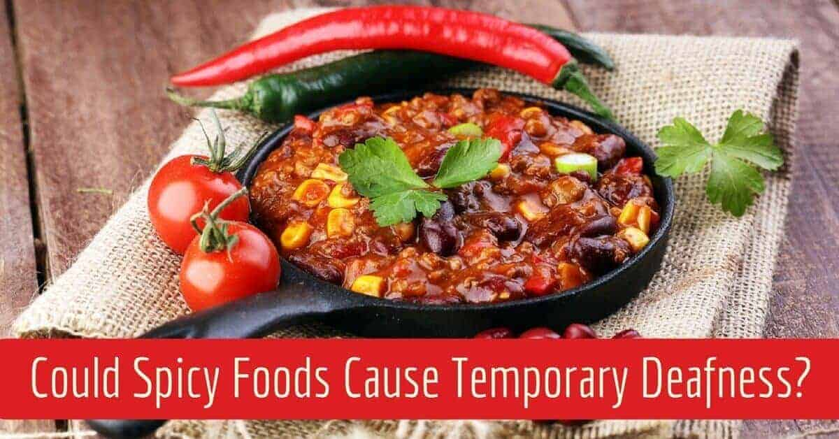 Could Spicy Foods Cause Temporary Deafness?