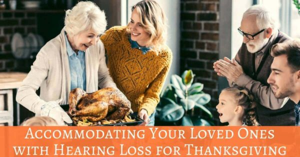 Hearing Wellness Solutions - Accommodating Your Loved Ones with Hearing Loss for Thanksgiving