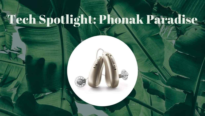 Tech Spotlight: Phonak Paradise