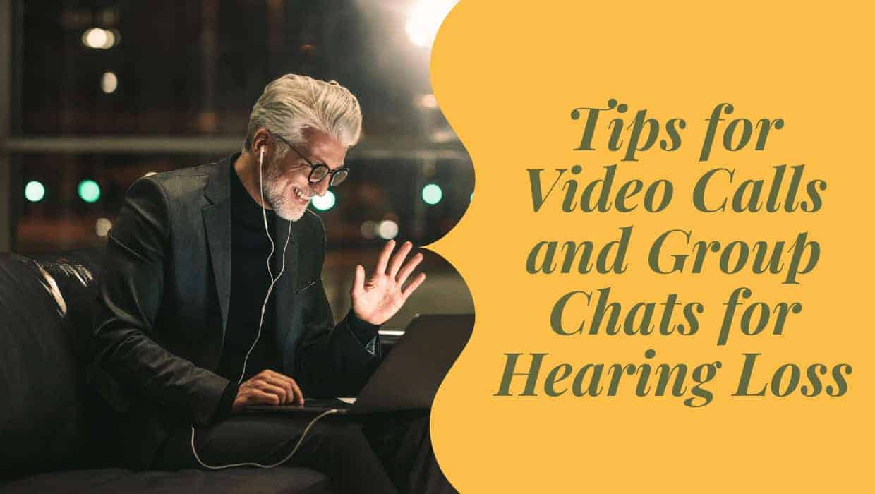 Tips for Video Calls and Group Chats for Hearing Loss